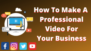 how to make professional videos